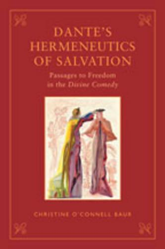 Dante's Hermeneutics of Salvation: Passages to Freedom in The Divine Comedy - Toronto Italian Studies (Hardback)