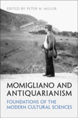 Momigliano and Antiquarianism: Foundations of the Modern Cultural Sciences - UCLA Clark Memorial Library Series (Hardback)