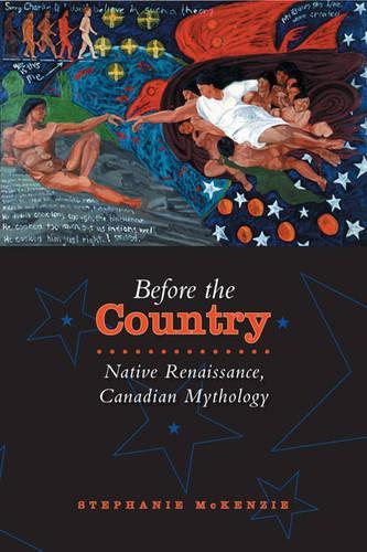 Before the Country: Native Renaissance, Canadian Mythology (Hardback)