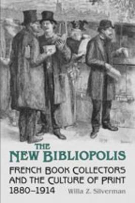 The New Bibliopolis: French Book-Collectors and the Culture of Print, 1880-1914 (Hardback)