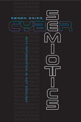 Cybersemiotics: Why Information is Not Enough - Toronto Studies in Semiotics & Communication (Hardback)