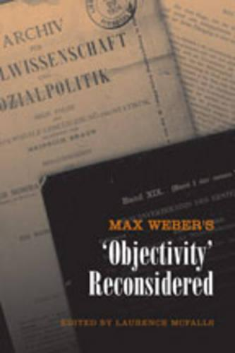 Max Weber's 'Objectivity' Reconsidered - German and European Studies (Hardback)