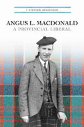 Angus L. Macdonald: A Provincial Liberal (Hardback)