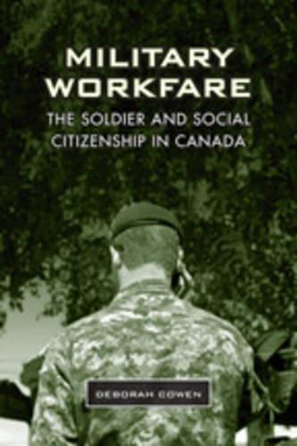 Military Workfare: The Soldier and Social Citizenship in Canada (Hardback)
