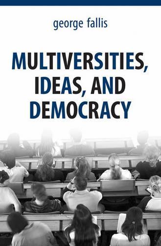 Multiversities, Ideas and Democracy (Hardback)
