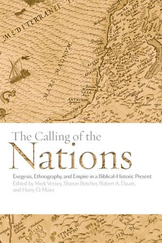 The Calling of the Nations: Exegesis, Ethnography, and Empire in a Biblical-Historic Present (Hardback)