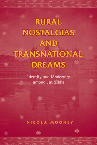 Rural Nostalgias and Transnational Dreams: Identity and Modernity Among Jat Sikhs (Hardback)