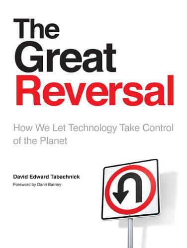 The Great Reversal: How We Let Technology Take Control of the Planet (Hardback)