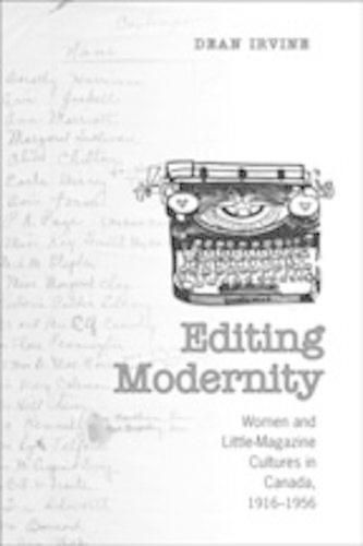 Editing Modernity: Women and Little-Magazine Cultures in Canada, 1916-1956 (Hardback)