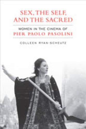 Sex,The Self and the Sacred: Women in the Cinema of Pier Paolo Pasolini - Toronto Italian Studies (Hardback)