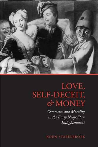 Love, Self-Deceit and Money: Commerce and Morality in the Early Neapolitan Enlightenment (Hardback)
