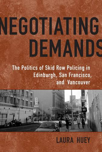 Negotiating Demands: Politics of Skid Row Policing in Edinburgh, San Francisco, and Vancouver (Hardback)