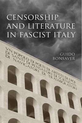 Censorship and Literature in Fascist Italy - Toronto Italian Studies (Hardback)