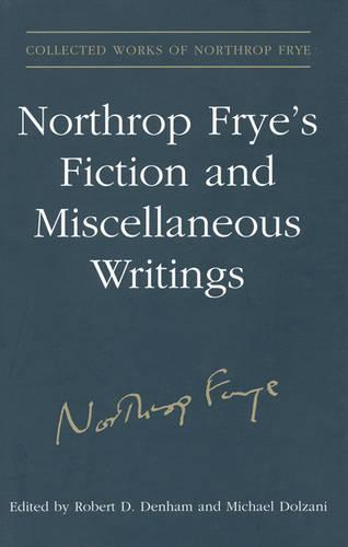 Northrop Frye's Fiction and Miscellaneous Writings: Volume 25 - Collected Works of Northrop Frye 25 (Hardback)