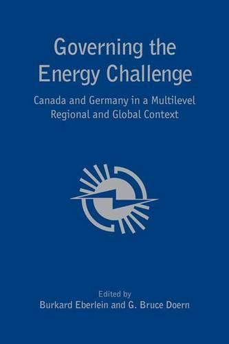 Governing the Energy Challenge: Canada and Germany in a Multilevel Regional and Global Context (Hardback)