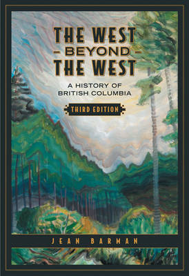 The West Beyond the West: A History of British Columbia (Hardback)
