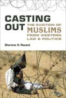 Casting Out: The Eviction of Muslims from Western Law and Politics (Hardback)