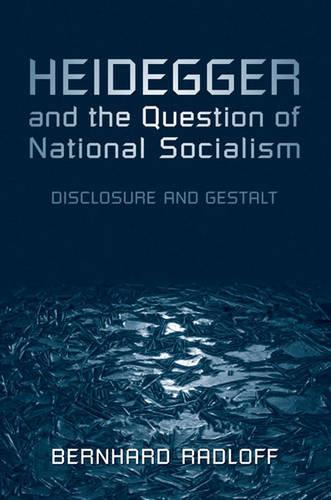 Heidegger and the Question of National Socialism: Disclosure and Gestalt - New Studies in Phenomenology and Hermeneutics (Hardback)