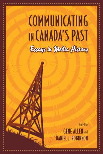 Communicating in Canada's Past: Essays in Media History (Hardback)