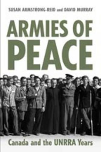 Armies of Peace: Canada and the UNRRA Years (Hardback)