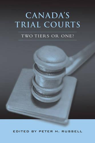 Canada's Trial Courts: Two Tiers or One? (Hardback)