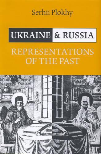 Ukraine and Russia: Representations of the Past (Hardback)