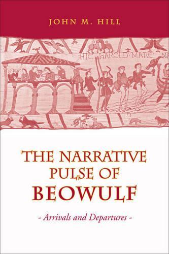 Narrative Pulse of Beowulf: Arrivals and Departures (Hardback)