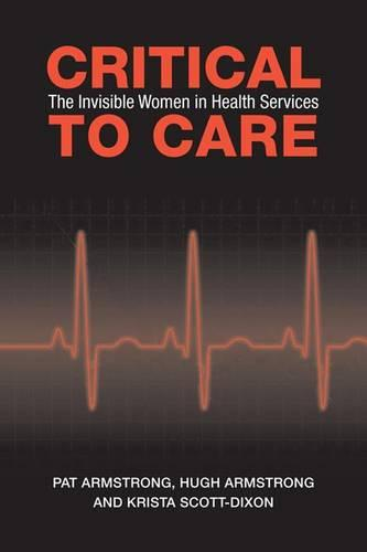 Critical To Care: The Invisible Women in Health Services (Hardback)