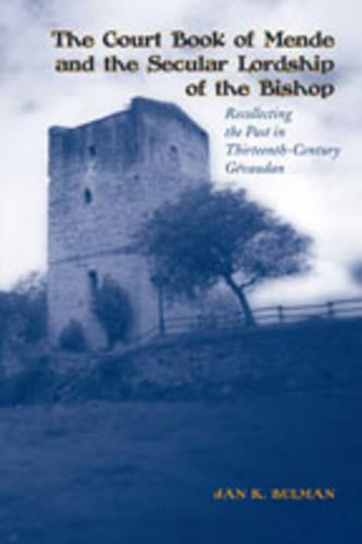 The Court Book of Mende and the Secular Lordship of the Bishop: Recollecting the Past in Thirteenth-Century G vaudan (Hardback)