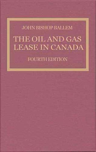 The Oil & Gas Lease in Canada: Fourth Edition (Hardback)