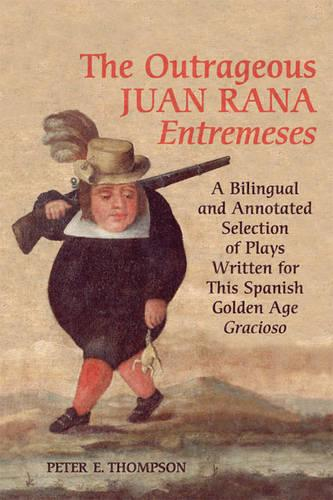 The Outrageous Juan Rana Entremeses: A Bilingual and Annotated Selection of Plays Written for This Spanish Age Gracioso - University of Toronto Romance Series (Hardback)