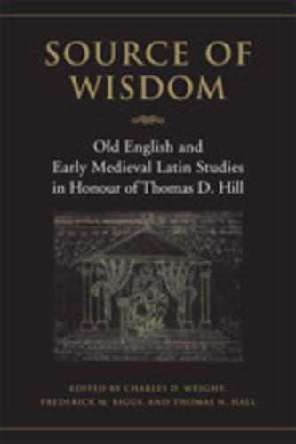 Source of Wisdom: Old English & Early Medieval Latin Studies in Honour of Thomas D. Hill - Toronto Old English Studies (Hardback)