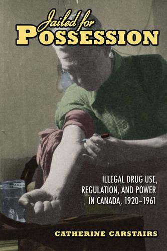 Jailed for Possession: Illegal Drug Use, Regulation, and Power in Canada, 1920-1961 - Studies in Gender and History (Paperback)