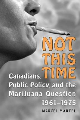 Not This Time: Canadians, Public Policy, and the Marijuana Question, 1961-1975 (Paperback)