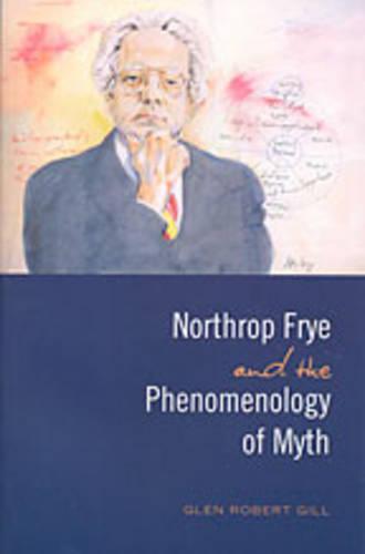 Northrop Frye and the Phenomenology of Myth - Frye Studies (Paperback)
