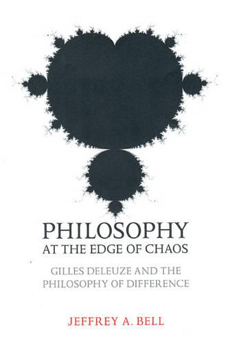 Philosophy at the Edge of Chaos: Gilles Deleuze and the Philosophy of Difference - Toronto Studies in Philosophy (Paperback)