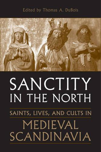 Sanctity in the North: Saints, Lives, and Cults in Medieval Scandinavia - Toronto Old Norse-Icelandic Series (TONIS) 3 (Paperback)
