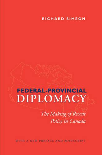 Federal-Provincial Diplomacy: The Making of Recent Policy in Canada (Paperback)