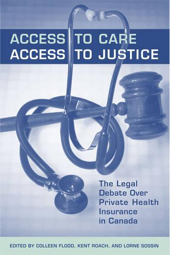Access to Care, Access to Justice: The Legal Debate Over Private Health Insurance in Canada (Paperback)