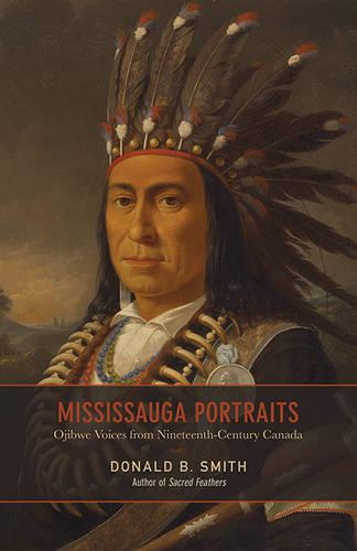 Mississauga Portraits: Ojibwe Voices from Nineteenth-Century Canada (Paperback)