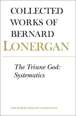 The Triune God: Systematics, Volume 12 - Collected Works of Bernard Lonergan 12 (Paperback)