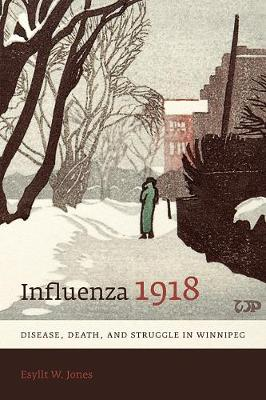 Influenza 1918: Disease, Death, and Struggle in Winnipeg (Paperback)