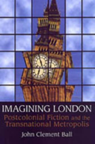 Imagining London: Postcolonial Fiction and the Transnational Metropolis (Paperback)