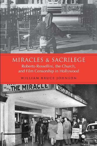 Miracles and Sacrilege: Robert Rossellini, the Church, and Film Censorship in Hollywood (Paperback)