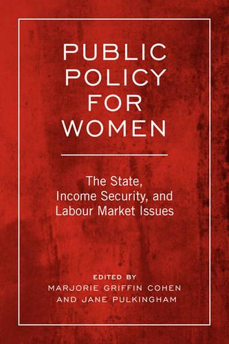 Public Policy For Women: The State, Income Security, and Labour Market Issues - Studies in Comparative Political Economy and Public Policy (Paperback)