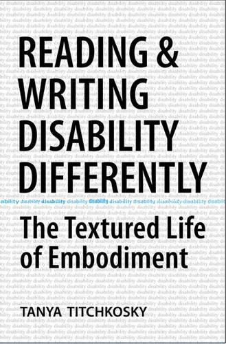 Reading and Writing Disability Differently: The Textured Life of Embodiment (Paperback)