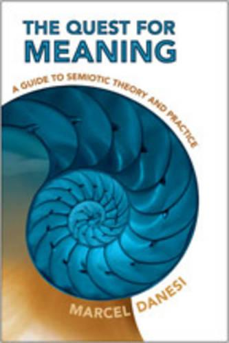 The Quest for Meaning: A Guide to Semiotic Theory and Practice - Toronto Studies in Semiotics and Communication (Paperback)