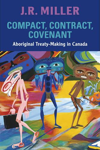 Compact, Contract, Covenant: Aboriginal Treaty-Making in Canada (Paperback)