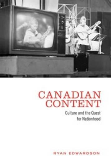 Canadian Content: Culture and the Quest for Nationhood (Paperback)