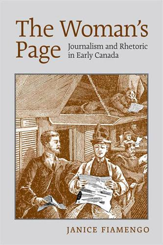 The Woman's Page: Journalism and Rhetoric in Early Canada (Paperback)